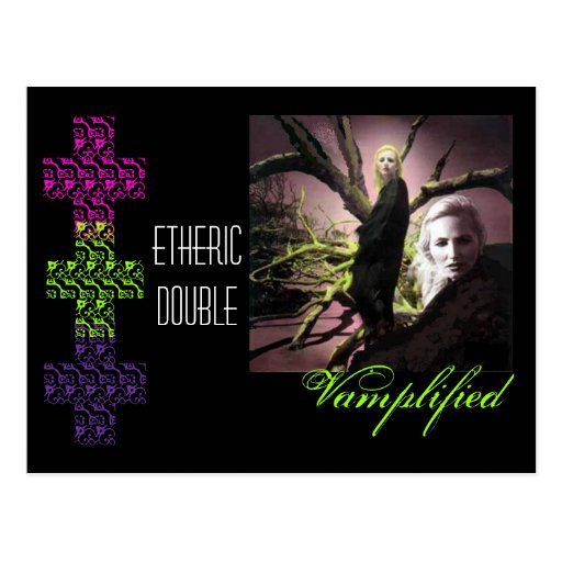 Vamplified etheric double... post cards