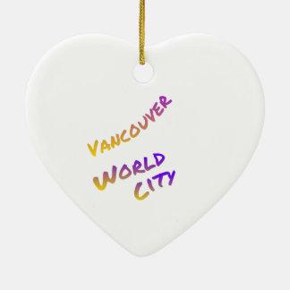 Vancouver world city, colorful text art ceramic ornament
