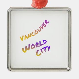 Vancouver world city, colorful text art metal ornament