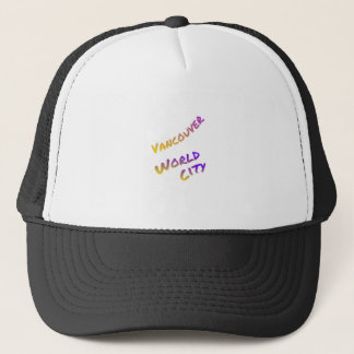 Vancouver world city, colorful text art trucker hat