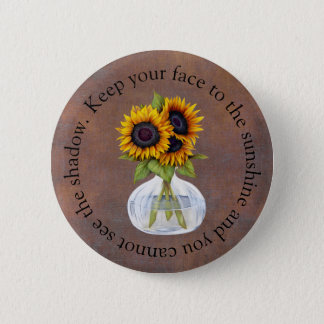 Vase of Sunflowers Keep Your Face to the Sunshine 6 Cm Round Badge