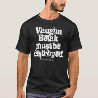 Vaughn Belak must be destroyed t-shirt