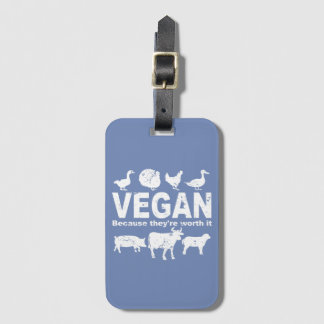 VEGAN because they're worth it (wht) Luggage Tag