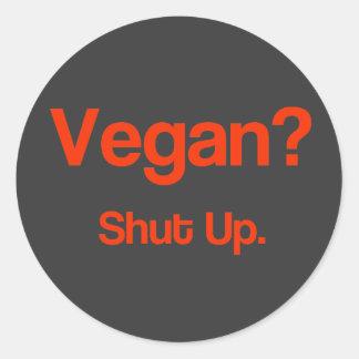 Vegan? Shut Up. Classic Round Sticker