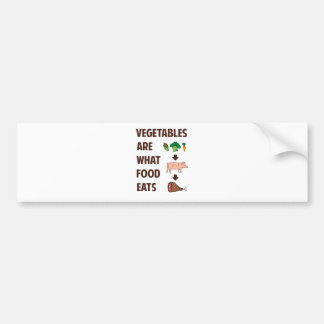 Vegetables Are What Food Eats Bumper Sticker