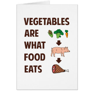 Vegetables Are What Food Eats Card