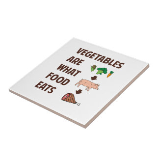 Vegetables Are What Food Eats Ceramic Tile