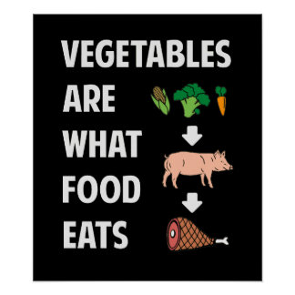 Vegetables Are What Food Eats Poster