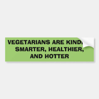 VEGETARIANS ARE KINDER,SMARTER, HEALTHIER,AND H... BUMPER STICKER