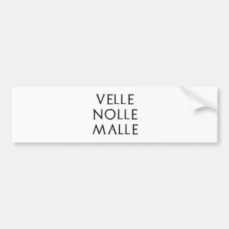 velle nolle malle Latein latin Bumper Stickers