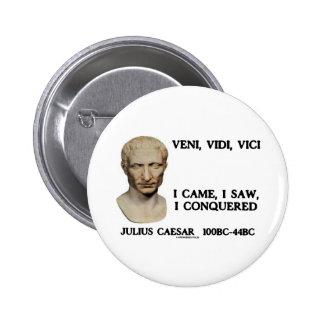 Veni Vidi Vici - I Came I Saw I Conquered Button