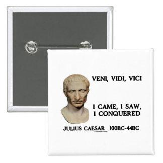 Veni Vidi Vici - I Came I Saw I Conquered Pins