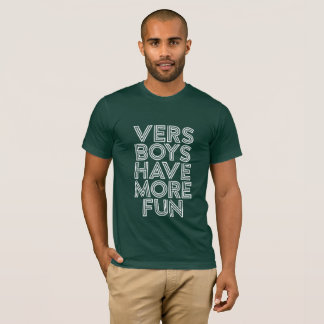 VERS BOYS HAVE MORE FUN T-Shirt