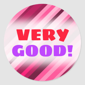 """VERY GOOD!"" + Pink/Magenta Stripes Pattern Classic Round Sticker"