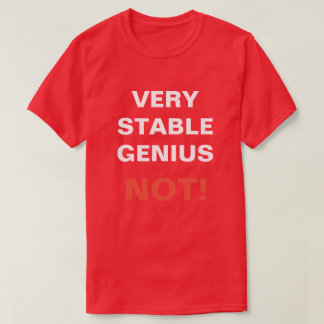 Very Stable Genius (not) T-Shirt