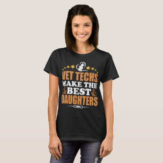 Vet Techs Make The Best Daughters T-Shirt