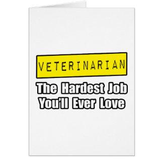 Veterinarian...Hardest Job You'll Ever Love Card