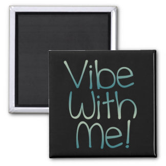 Vibe With Me! Magnet