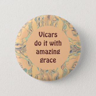 Vicars do it with amazing grace 6 cm round badge