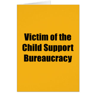 Victim of the Child Support Bureaucracy Greeting Card