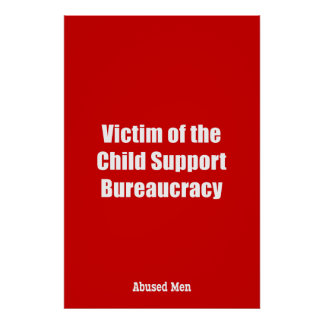 Victim of the Child Support Bureaucracy Poster