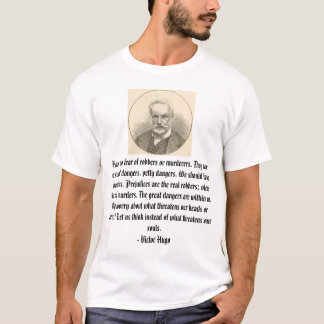 victor-hugo, Have no fear of robbers or murdere... T-Shirt