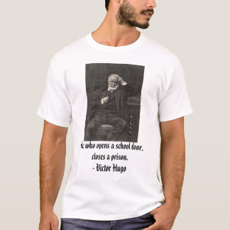 Victor Hugo, He who opens a school door, closes... T-Shirt