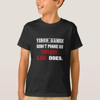 Video games don't make us  violent.  Lag does. T-Shirt