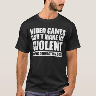 Video Games Don't Make Us Violent T-Shirt