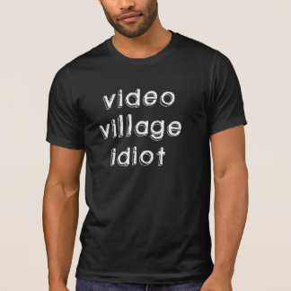 Video Village Idiot t-shirt