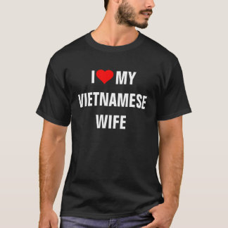 Vietnam: I Love My Vietnamese Wife t-shirt