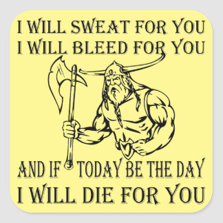 Viking I Will Sweat Bleed & Die For You Square Sticker