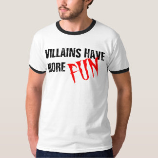 Villains Have More Fun T-Shirt