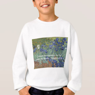 Vincent van Gogh Irises & Dream Quote Sweatshirt