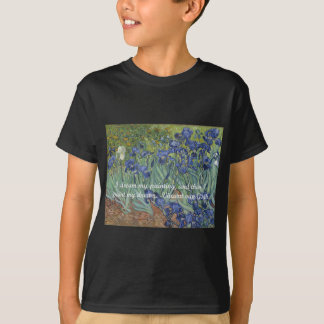 Vincent van Gogh Irises & Dream Quote T-Shirt