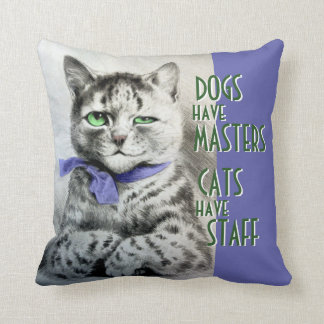 Dogs Have Owners Cats Have Staff Pillow