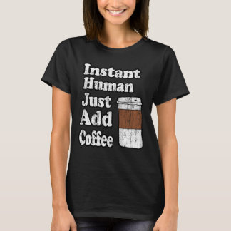Vintage Instant Human Just Add Coffee T-Shirt