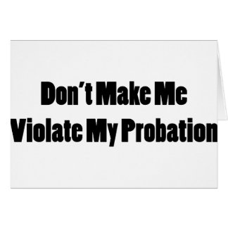 Violate My Probation Card