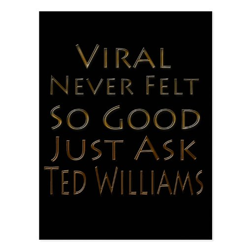 Viral Never Felt So Good Just Ask Ted Post Card