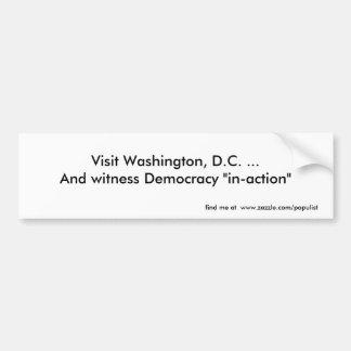 Visit Washington, D.C. ...And witness Democracy... Bumper Sticker