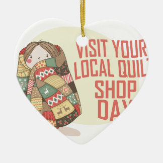 Visit Your Local Quilt Shop Day - Appreciation Day Ceramic Ornament