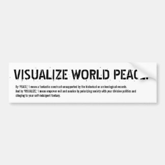 VISUALIZE WORLD PEACE! (yeah, right) Bumper Sticker