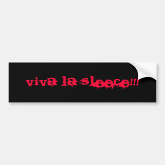 Viva La Sleece!!! Bumper Sticker