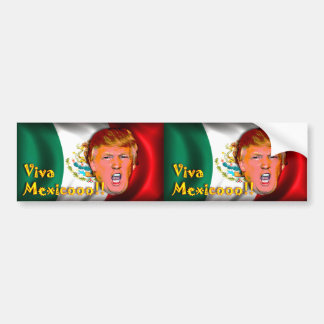 Viva Mexico!!! anti-Donald Trump bumper sticker. Bumper Sticker