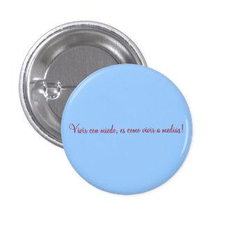 Vivir con miedo, es como vivir a m... - Customized 3 Cm Round Badge