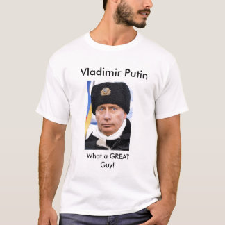 Vladimir Putin What a Great Guy Tshirt