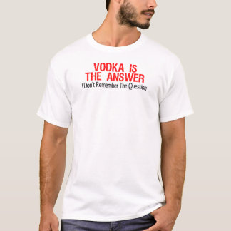 Vodka Is The Answer T-Shirt