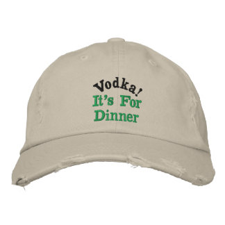 Vodka!, It's For Dinner Embroidered Hat