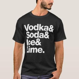 Vodka & Soda & Ice & Lime. (white lettering) T-Shirt