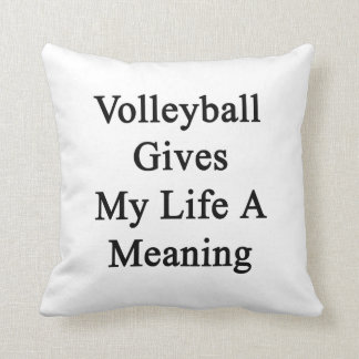 Volleyball Gives My Life A Meaning Throw Pillow